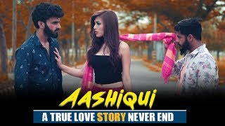 Aashiqui | A True Love Never Ends | Ahana Goyal