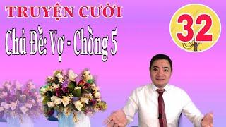 [TRUYỆN CƯỜI VỢ-CHỒNG 5]-VIDEO 32-Cười, Giải Trí, Giảm Stress, Dễ Ngủ. Tb: Khánh Toàn