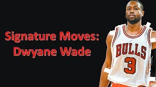 Signature Moves: Dwyane Wade