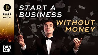 How To Start A Business Without Money - Boss In The Bentley