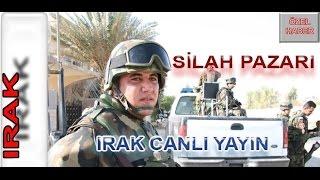 IRAK SİLAH PAZARI CANLI YAYIN