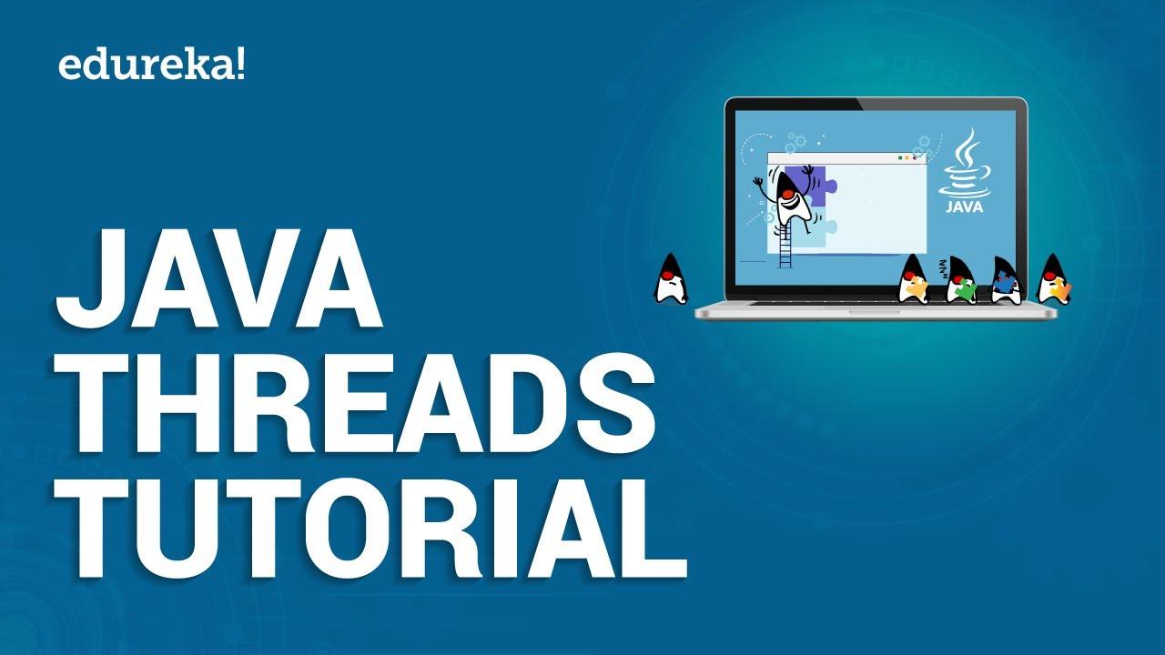 Java Threads Tutorial | Multithreading In Java Tutorial