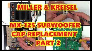 PART 2 - MILLER AND KREISEL MX125 SUBWOOFER REPAIR -  YOU GUESSED IT, HIGH ESR CAPACITORS - RECAP