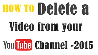 how to delete a video from youtube channel - 2015