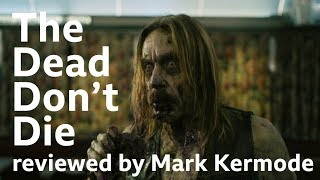 The Dead Don't Die Reviewed By Mark Kermode