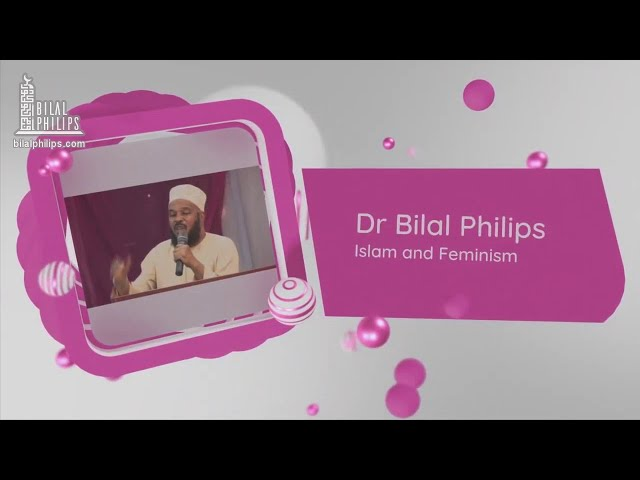 Islam and Feminism - Dr. Bilal Philips