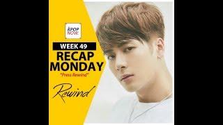 [ RECAP MONDAY - WEEK 49 ] What happened last week in K-pop?