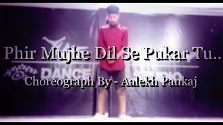 Phir Mujhe Dil Se Pukar Tu || Dance Cover By Aalekh-Pankaj