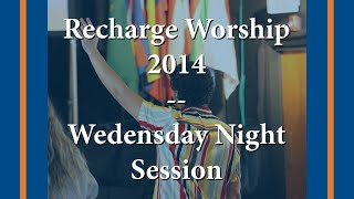 Worship with EBI Students, Staff, and Alumni Recharge 2014 - Wednesday Night 7PM