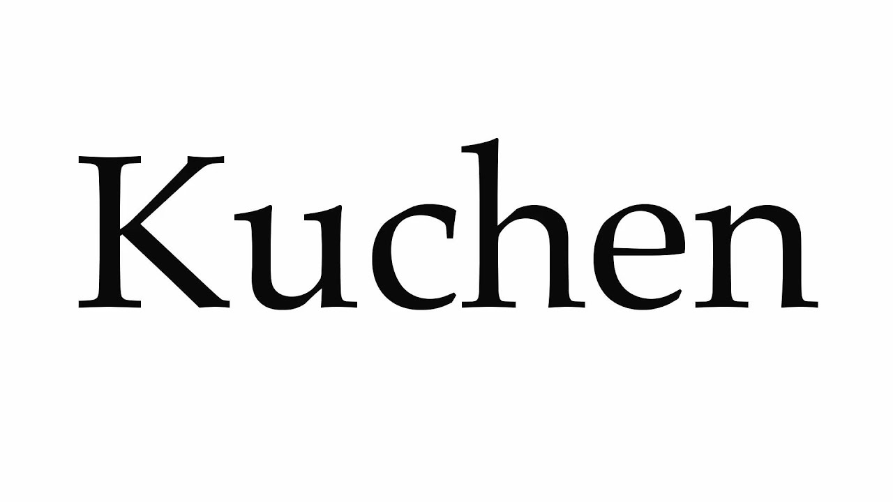 How To Pronounce Kuchen