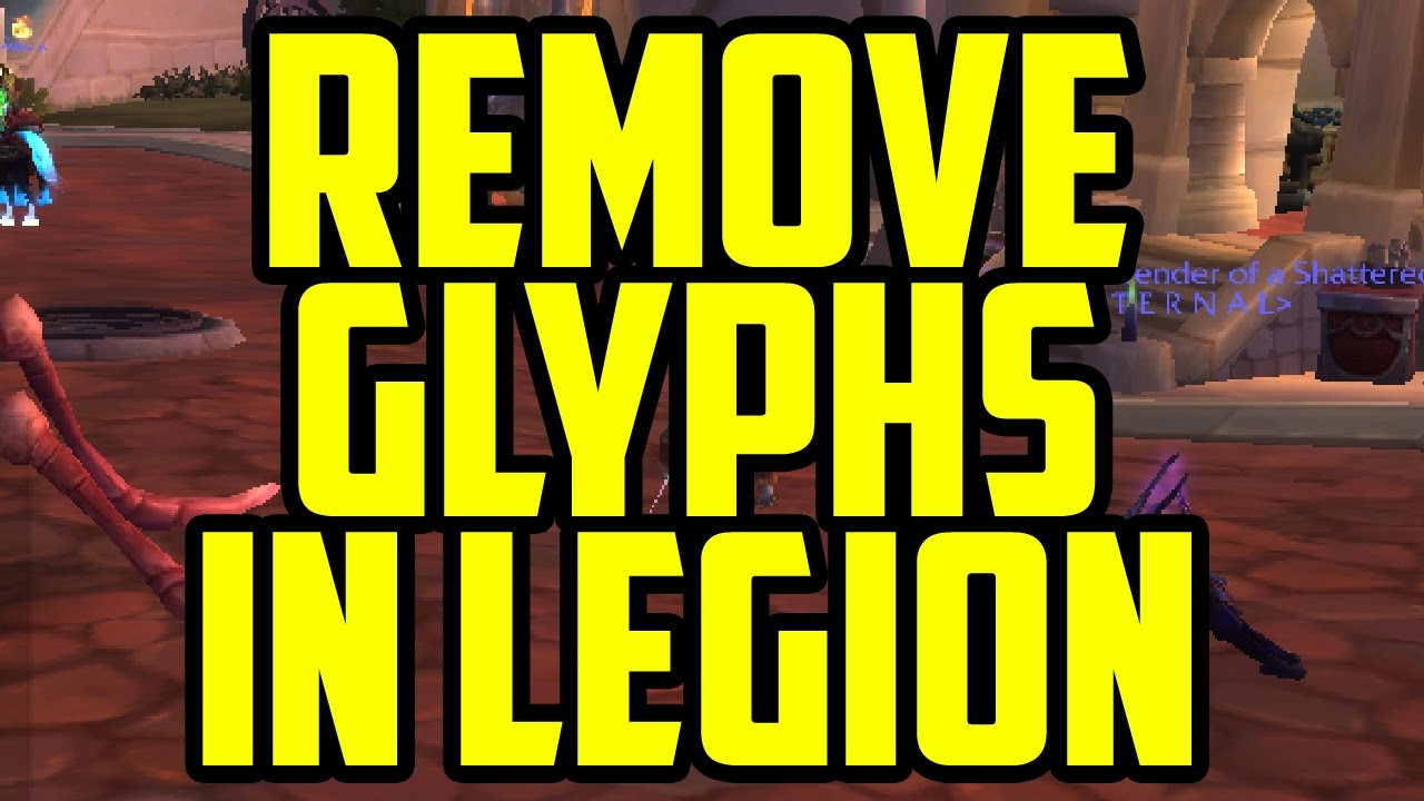 How To Remove Glyphs In Legion How To Remove Glyphs In Wow World