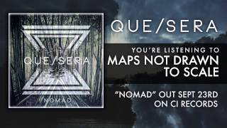 Que Sera - Maps Not Drawn To Scale (NOMAD OUT NOW)