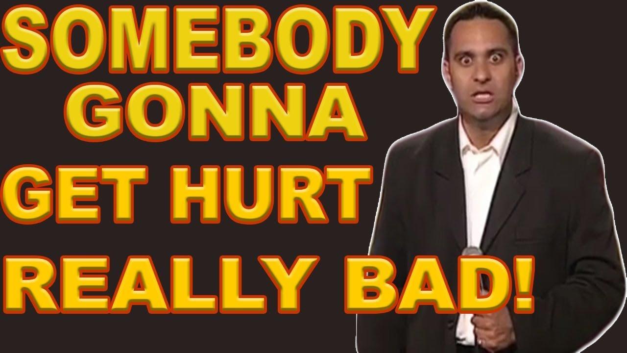 Somebody Gonna Get Hurt Really Bad! - YouTube
