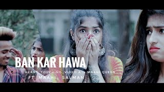 Kahi Ban Kar Hawa || Maahi Queen || Salman || Hindi Sad Song 2018 || Heart_Touching Video