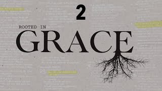 Rooted In Grace   Week 2