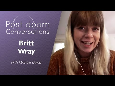 Britt Wray: Post-doom with Michael Dowd