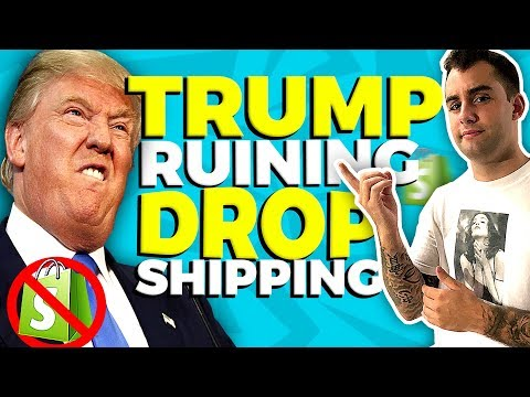 Trump Is Ruining Drop Shipping! ITS ALL OVER