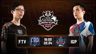 FAPtv vs IGP Gaming - Vòng 12 Ngày 1 - Đấu Trường Danh Vọng Mùa Xuân 2019