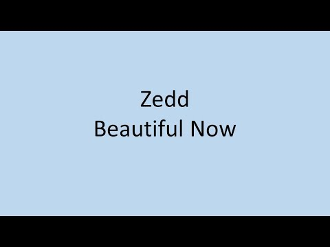 Zedd - Beautiful Now LYRICS