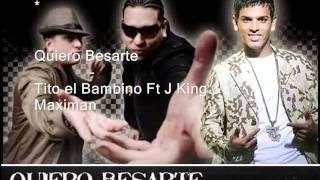 Quiero Besarte - Tito el Bambino Ft J King & Maximan