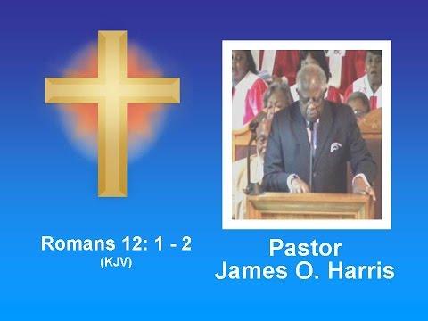Rev Dr. James O Harris - Romans 12: 1 - 2  (KJV)