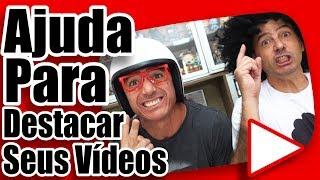 AJUDA PARA DESTACAR SEUS VÍDEOS NA INTERNET!!!