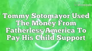 Tommy Sotomayor Used The Money From Fatherless America To Pay His C...