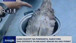 Saksi: Ilang dugyot na punerarya, nabistong nag-ooperate pa rin kahit binawi na ang permit