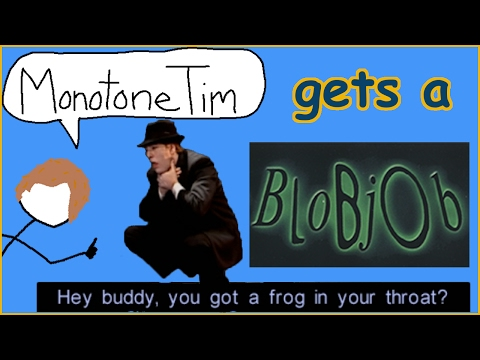 MonotoneTim Gets a Blob Job