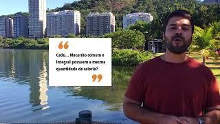 5 - #meajudacadu-  Macarrão integral e macarrão comum possuem a mesma quantidade de calorias?
