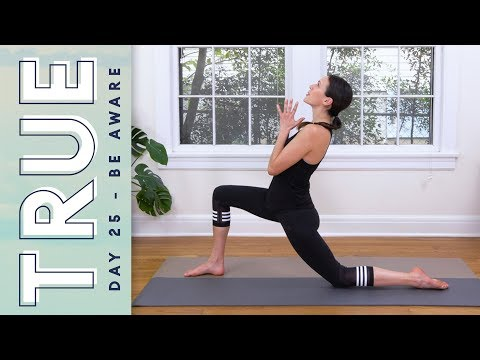 TRUE - Day 25 - BE AWARE  |  Yoga With Adriene