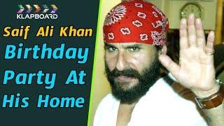 Saif Ali Khan Birthday Party At His Home | Karisma Kapoor | Klapboard Bollywood