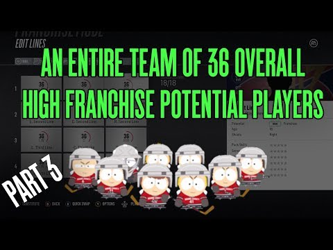 A FULL TEAM OF 36 OVERALL HIGH FRANCHISE POTENTIAL PLAYERS | NHL 18 Franchise Mode (PART 3)