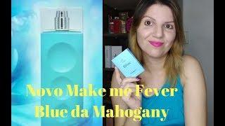 Novo Make me Fever Blue da Mahogany minhas impressões!!