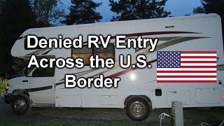 Video Denied RV Entry Across the US Border download MP3, 3GP, MP4, WEBM, AVI, FLV Juli 2018
