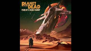 PLANET OF THE DEAD - Fear Of A Dead Planet [FULL ALBUM] 2020