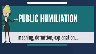 what is public humiliation? what does public humiliation mean? public humiliation meaning