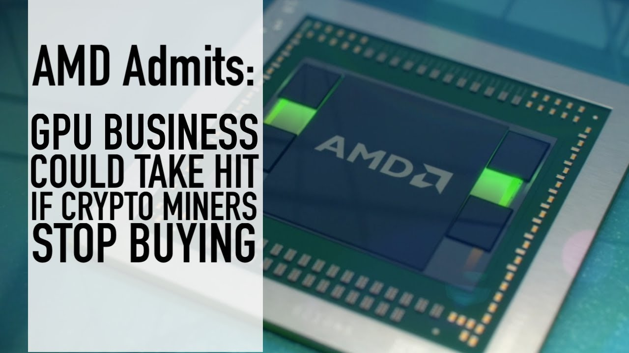 AMD Admits: GPU Business Could Take Hit If Crypto Miners Stop Buying