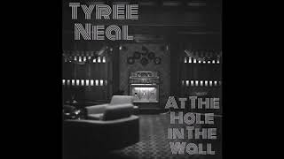 Tyree Neal -  At The Hole In The Wall