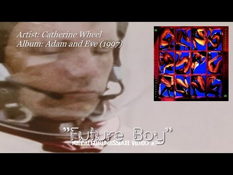 Future Boy - Catherine Wheel (1997) FLAC HD Video ~MetalGuruMessiah~