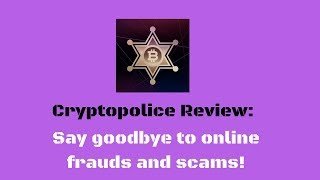 Cryptopolice Review: Say goodbye to online frauds and scams!