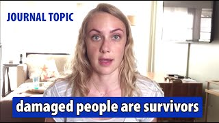 Damaged people are survivors! #katijournaltopic