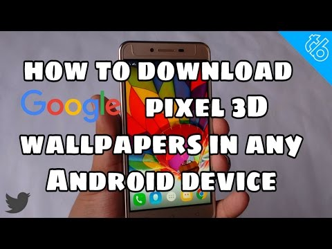 how to download google pixel 3d wallpapers in any android device