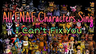 - All FNAF Characters Sing I Can t Fix You