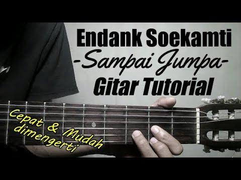 (Gitar Tutorial) ENDANK SOEKAMTI - Sampai Jumpa   Cepat & Mudah Dimengerti