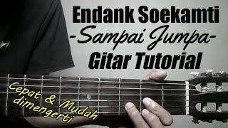 (Gitar Tutorial) ENDANK SOEKAMTI - Sampai Jumpa | Cepat & Mudah dimengerti