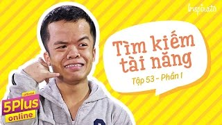 Tập 53 | Tìm kiếm tài năng (Phần 1) | 5Plus Online