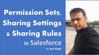 Understanding Permission Sets, Sharing Settings, Org Wide Default and Sharing Rules in Salesforce