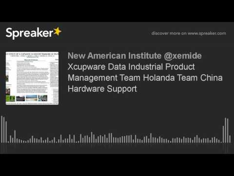 Xcupware Data Industrial Product Management Team Holanda Team China Hardware Support (hecho con Spre