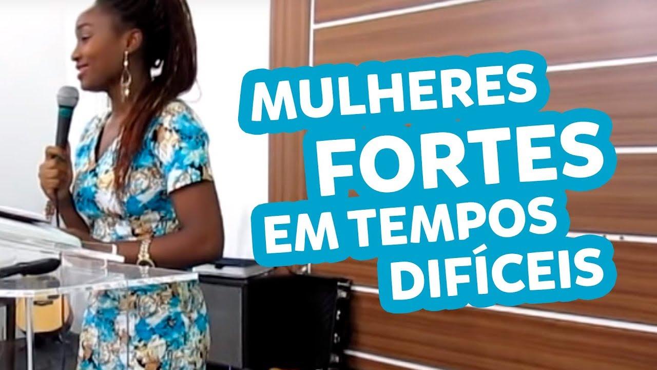 MULHERES FORTES EM TEMPOS DIFÍCEIS - Pastora Ruth Catala (Pregação)